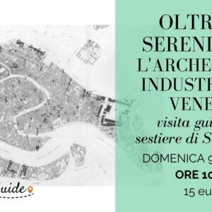 Oltre la Serenissima: archeologia industriale a Venezia